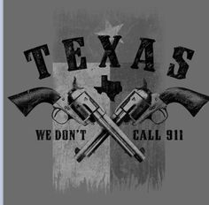 ~ TEXAS - We Don't Call 911 ~