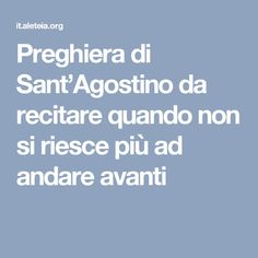 Preghiera di Sant'Agostino da recitare quando non si riesce più ad andare avanti Cogito Ergo Sum, Catholic Prayers, Einstein, Quotations, The Cure, Faith, Madonna, Angels, Education