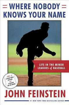 Where Nobody Knows Your Name: Life In the Minor Leagues of Baseball by John Feinstein - Sportswriter John Feinstein takes readers down the dusty roads of minor league baseball with a vivid look at the players dreaming of a shot at the big leagues. New Books, Books To Read, Minor League Baseball, Major League, Baseball Players, Know Your Name, Nonfiction Books, His Eyes, So Little Time