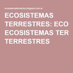 ECOSISTEMAS TERRESTRES: ECOSISTEMAS TERRESTRES