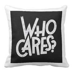 Who Cares? Travesseiro - pillows decorative
