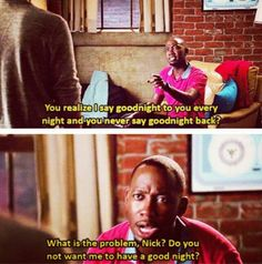 """Do you not want me to have a good night?"" // Winston, New Girl"
