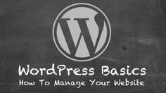 WordPress Basics: How To Manage Your Website - A step-by-step course that covers everything you need to know to manage and grow your WordPress website. - Free
