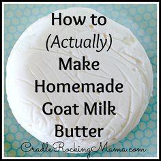 How to (Actually) Make Homemade Goat Milk Butter CradleRockingMama.com