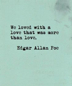 """We loved with a love that was more than love."" - Edgar Allan Poe #lovequotes"