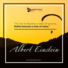 """""""Try not to become a man of success. Rather become a man of value."""" -- Albert Einstein"""