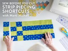 Sew Before You Cut: Strip Piecing Shortcuts
