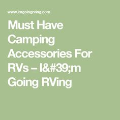Must Have Camping Accessories For RVs – I'm Going RVing