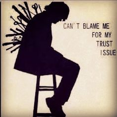 When trust is broken over and over by significant persons in your life, you begin to learn the world is not a safe place and there is no one you can trust.