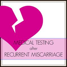Guide to medical testing to find cause for recurrent miscarriage | repeat pregnancy loss. www.twelveweeketernities.wordpress.com