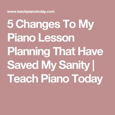 5 Changes To My Piano Lesson Planning That Have Saved My Sanity | Teach Piano Today #pianolessons