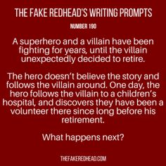 Writing Prompts -- A superhero and a villain have been fighting for years, until the villain unexpectedly decided to retire. The hero doesn't believe the story and follows the villain around. One day, the hero follows the villain to a children's hospital, and discovers they have been a volunteer there since long before his retirement.