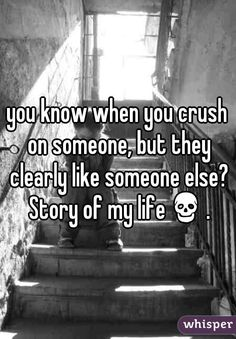 """Someone from England posted a whisper, which reads """"you know when you crush on someone, but they clearly like someone else? Story of my life💀. Sad Crush Quotes, Boy Quotes, True Quotes, Funny Quotes, Qoutes, Liking Someone Quotes, When You Like Someone, I Like Him, He Has A Girlfriend"""