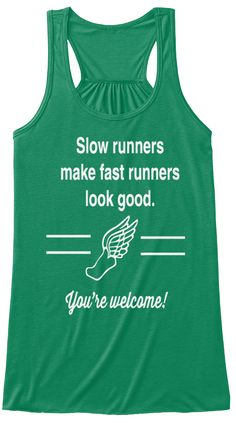 Slow Runners Make Fast Runners Look Good. You're Welcome! Kelly T-Shirt Front