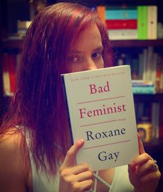 """""""I am a bad feminist. I would rather be a bad feminist than no feminist at all."""" I highly recommend these essays."""