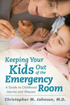 Keeping Your Kids Out of the Emergency Room: A Guide to Childhood Injuries and Illnesses. By Christopher M. Johnson. Call # 618.92 JOH