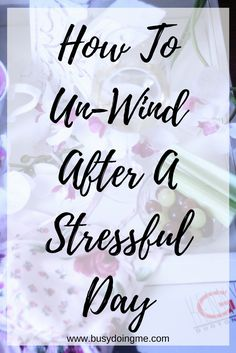 How To Unwind After A Stressful Day!