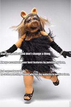 15 Undeniable Style And Beauty Lessons From Miss Piggy. Start out Perfect and Don& change a thing! I Love To Laugh, Make Me Smile, Miss Piggy Quotes, Kermit And Miss Piggy, Disney Quotes, The Funny, Haha, Funny Pictures, Hilarious