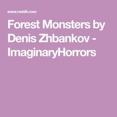 Forest Monsters by Denis Zhbankov - ImaginaryHorrors