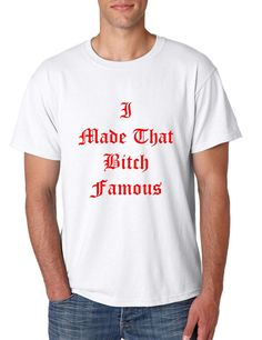 533c2947ff288 Men s T Shirt I Made That Bi ch Famous Yeezy Tee