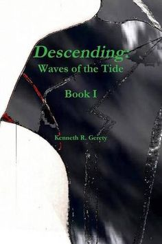 #promocave Books Descending by Kenneth R. Gerety @GeretyCrafts Waves of the Tide Book I From their origins in a barren realm, shadow-waves of the Tide have writhed through the cracks of reality into the human world.
