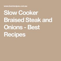 Slow Cooker Braised Steak and Onions - Best Recipes