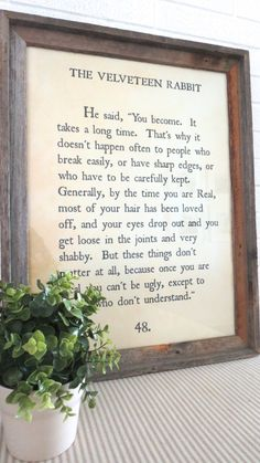 """You become..."" quote from The Velveteen Rabbit. Easily searchable on Etsy, especially by Shadetree Photography"