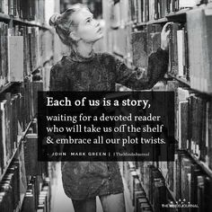 Each of us is a story, waiting for a devoted reader who will take us off the shelf and embrace all our plot twists. Quotes Dream, Babe Quotes, Story Quotes, Mood Quotes, Soul Poetry, Poetry Quotes, Robert Kiyosaki, Tony Robbins, Twisted Quotes