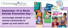 Channing Bete Company(R) September 10 is World Suicide Prevention Day -- encourage people in your school community to speak up and reach out!