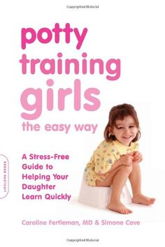 Potty Training Girls the Easy Way: A Stress-Free Guide to Helping Your Daughter Learn Quickly:Amazon:Books