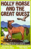 Free Kindle Book -   Kids Book: Holly Horse and the Great Quest: Girls & Boys Good Bedtime Stories 4-8 (Children's About Animals With Pictures) Early Beginner Readers 4th Grade ... Age 4-10, Includes Free Parenting Book