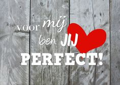 Voor mij ben jij Perfect! Teksten + hart naar wens te wijzigen via Kaartje2go. Happy Valentine :-)