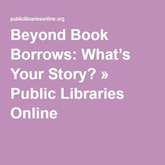 Beyond Book Borrows: What's Your Story? » Public Libraries Online