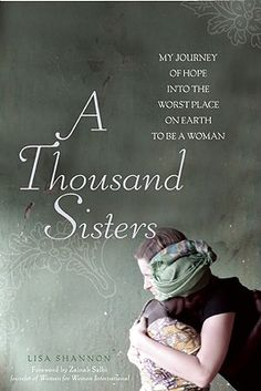 a thousand sisters'  Lisa Shannon's personal journey into the Congo to see first hand the great suffering of women in the region even today.