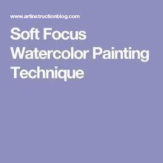 Soft Focus Watercolor Painting Technique