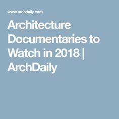 Architecture Documentaries to Watch in 2018   ArchDaily