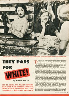 """""""They Pass for White! For 20 years, five million Negroes have lived a big white lie. This year more than 60,000 others will also """"disappear."""" Here's why they do it! [click on this image to find an analysis and excerpt from a documentary on the social construction of race]"""