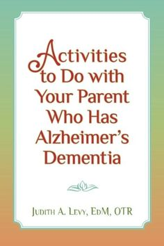 Activities to do with Your Parent who has Alzheimer's Dem...