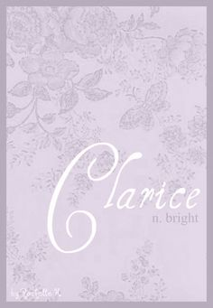 Baby Girl Name: Clarice. Meaning: Bright. Origin: English; French. http://www.pinterest.com/vintagedaydream/baby-names/