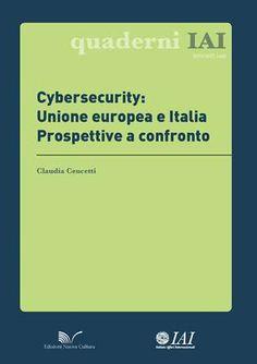 Cybersecurity: Unione europea e Italia Prospettive a confronto di Claudia Cencetti  Area Scientifica: 14 - Scienze politiche e sociali  Collana: Quaderni IAI  Dettagli:  http://nuovacultura.it/prodotto.php?ipd=1898