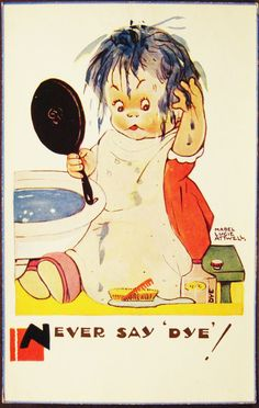 MABEL LUCIE ATTWELL - NEVER SAY DYE - LITTLE GIRL - HAIR DYE - VINTAGE POSTCARD
