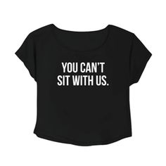 Crop Top You Can't Sit With Us. Buy 1 Get 1 Free Tumblr Crop Tee as seen on…