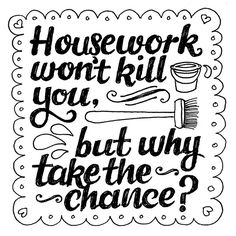 Housework won't kill you, but why take the chance? Check out our website Pristine.ie, call us at 1890 929 988 or drop us an email at info House Cleaning Humor, Cleaning Quotes, Good Thoughts, Positive Thoughts, Me Quotes, Funny Quotes, Qoutes, Phyllis Diller, E Cards