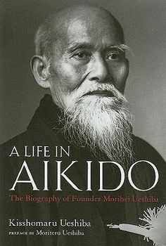 A Life in Aikido : The Biography of Founder Morihei Ueshiba by Kisshomaru Ueshiba. http://libcat.bentley.edu/record=b1331777~S0