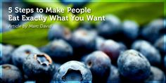 5 Steps to Make People Eat Exactly What You Want  Here's some good news. If you're a health coach, nutritionist, dietitian, parent, or any food enthusiast who wants to have others eat precisely what you want them to eat, I think I can tell you how to do it. Of course, we're doing this for a very good reason - a lot of us are smart enough to know the best ways for people to feed themselves.  http://psychologyofeating.com/5-steps-people-eat/