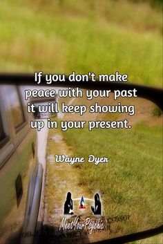 If you don't make peace with your past it will keep showing up in your present. Wayne Dyer. Psychic Phone Reading 18779877792 #psychic #love #follow #nature #beautiful #meetyourpsychic https://meetyourpsychic.com/welcome1