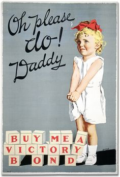 WW1 posters encouraging buying Victory Bonds to finance the war often played upon the ol' heartstrings!