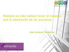 Siempre es más valioso tener el respeto que la admiración de las personas.  Jean-Jacques Rousseau  #humaniamx #consultores #capitalhumano #recursoshumanos #empleo #trabajo #vacante #ofertalaboral