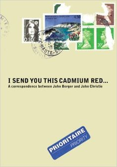 I Send You This Cadmium Red: A Correspondence between John Berger and John Christie (C Series): Amazon.co.uk: John Berger, John Christie, Eulalia Bosch: 9788495273321: Books