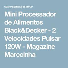 Mini Processador de Alimentos Black&Decker - 2 Velocidades Pulsar 120W - Magazine Marccinha